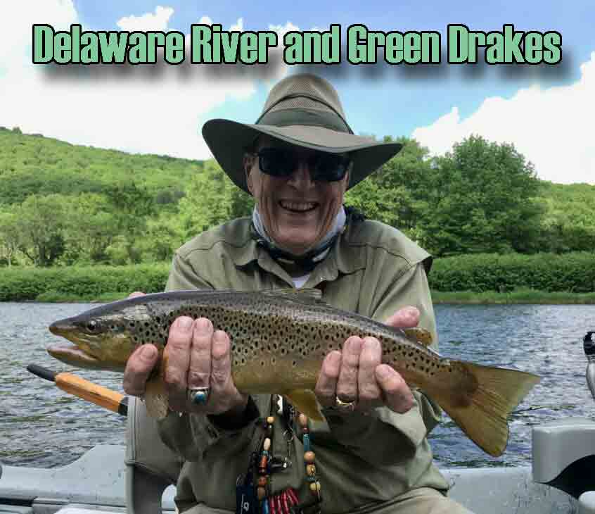 Join Sky Blue On Our Delaware River Trip Targeting The Famous Green Drake Hatch.  It Will Be Prime Time To Catch Some Big Browns And Rainbows On The A Dry Fly.